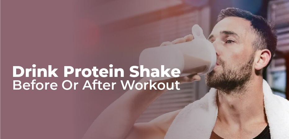 should i drink a protein shake before or after a workout